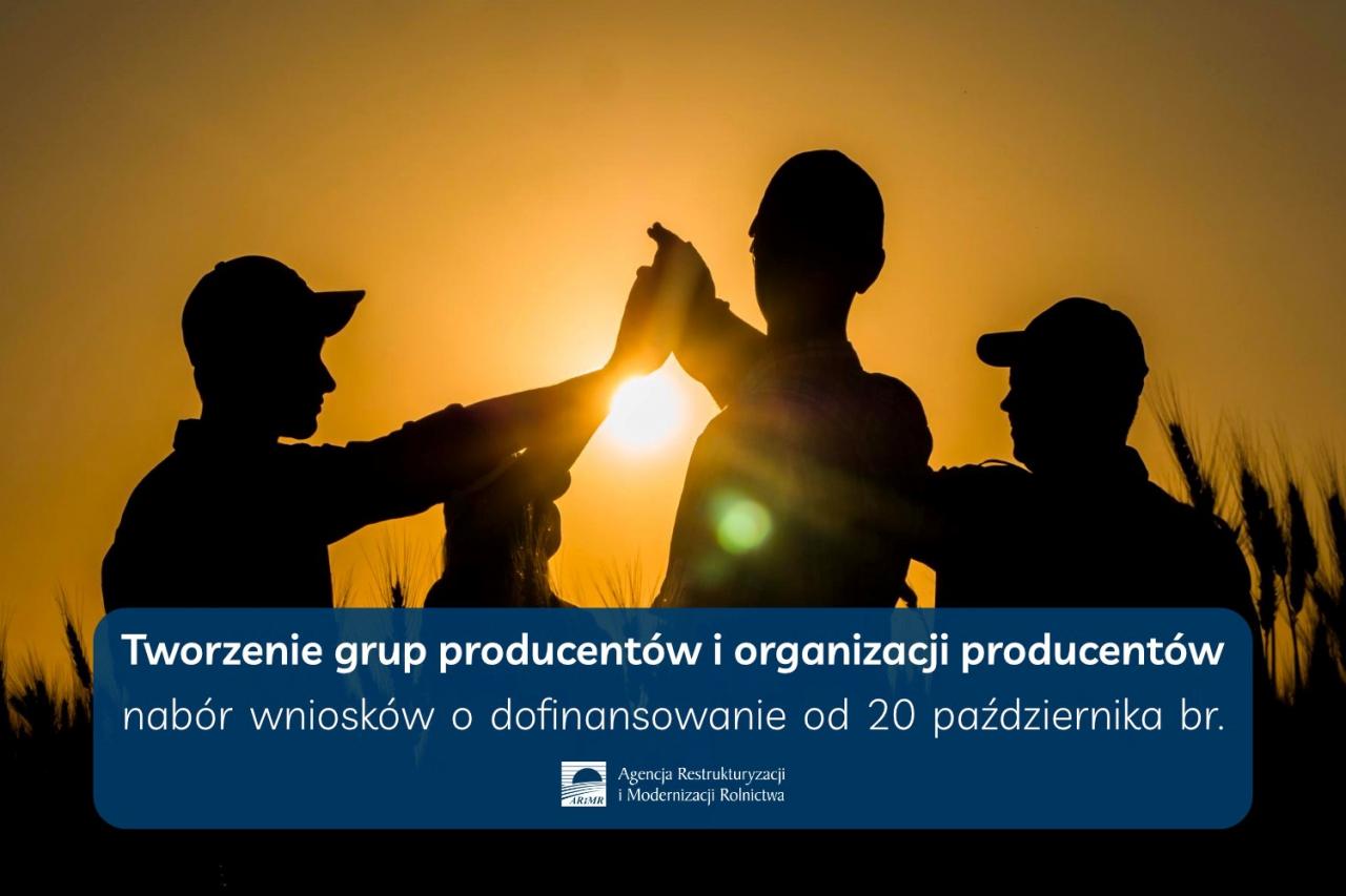 Tworzenie grup producentów iorganizacji producentów, nabór wniosków odofinansowanie od 20 pażdiernika br. Wtle 4osoby izachów słońca, ponadto logo ARiMR.