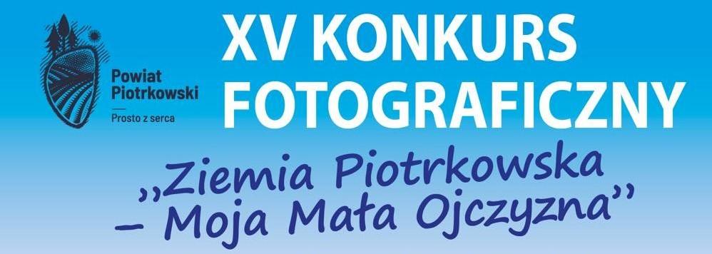 """XV Konkurs Fotograficzny """"Ziemia Piotrkowska - Moja Mała Ojczyzna""""."""